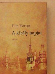 Filip Florian - A király napjai [antikvár]