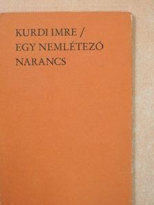 Kurdi Imre - Egy nemlétező narancs [antikvár]