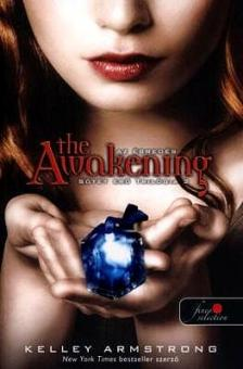 Kelley Armstrong - Sötét erő trilógia 2 The Awakening - puha borítós