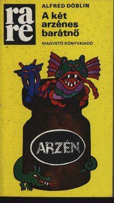 DÖBLIN, ALFRED - A két arzénes barátnő [antikvár]