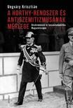 UNGVÁRY KRISZTIÁN - A Horthy-rendszer és antiszemitizmusának mérlege - Diszkrimináció és társadalompolitika Magyarországon, 1919-1944 [eKönyv: epub, mobi]