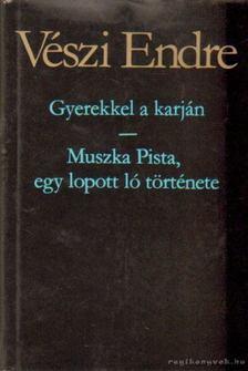 Vészi Endre - Gyerekkel a karján - Muszka Pista, egy lopott ló története [antikvár]