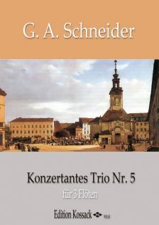 SCHNEIDER, G.A. - KONZERTANTES TRIO NR.5 FÜR 3 FLÖTEN