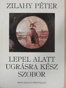 Zilahy Péter - Lepel alatt ugrásra kész szobor [antikvár]