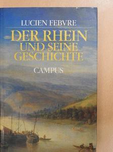 Lucien Febvre - Der Rhein und seine Geschichte [antikvár]