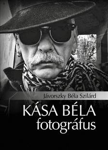 Jávorszky Béla Szilárd - Kása Béla fotográfus [eKönyv: epub, mobi]