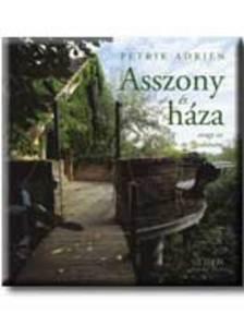 Petrik Adrien - Asszony és háza - avagy az én Toszkánám