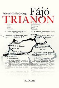 Száraz Miklós György - Fájó Trianon