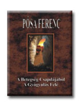 Pósa Ferenc - A Betegség Csapdájából A Gyógyulás Felé