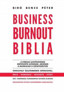 Biró Bence Péter - Business Burnout Biblia - A stressz legyőzésének művészete azoknak, akiknek a munkájuk a szenvedélyük