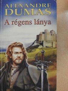 Alexandre Dumas - A régens lánya [antikvár]