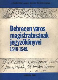 Gazdag István - Debrecen város magistratusának jegyzőkönyvei 1548-1549 [antikvár]