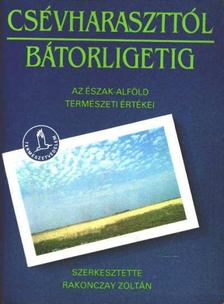 Rakonczay Zoltán - Csévharaszttól Bátorligetig [antikvár]