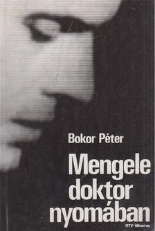 BOKOR PÉTER - Mengele doktor nyomában [antikvár]