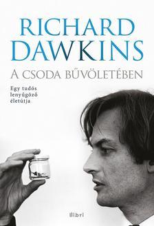 Richard Dawkins - A csoda bűvöletében - Egy tudós lenyűgöző életútja