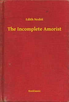 Edith Nesbit - The Incomplete Amorist [eKönyv: epub, mobi]