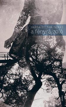 Varga Zoltán Tamás - A fényrajzoló