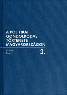 Schlett István - A politikai gondolkodás története Magyarországon III.