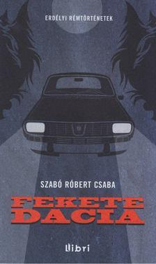 Szabó Róbert Csaba - Fekete Dacia [antikvár]