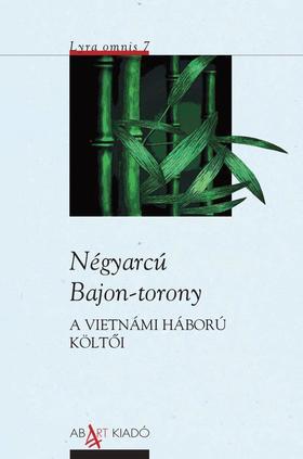 Huy Can, To Huu, Che Lan Vien, Chinh Huu, Pham Tien Duat, Huu Thinh - Négyarcú Bajon-torony  (A vietnámi háború költői, antológia)