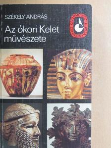 Székely András - Az ókori Kelet művészete [antikvár]