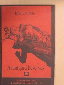 Király Zoltán - Avantgárd keserves [antikvár]