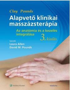 Allen, L. - Pounds, D. - Alapvető klinikai masszázsterápia (3. kiadás) Az anatómia és a kezelés integrálása