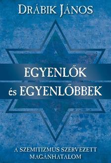 Egyenlők és egyenlőbbek - A szemitizmus szervezett magánhatalom (új kiadás)