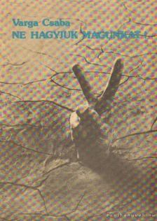 Varga Csaba - Ne hagyjuk magunkat! [antikvár]