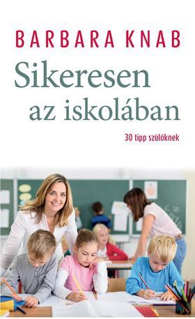 Barbara Knab - Sikeresen az iskolában - 30 tipp szülőknek