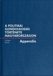 Schlett István - A politikai gondolkodás története Magyarországon - Appendix kötet