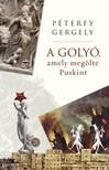 PÉTERFY GERGELY - A golyó, amely megölte Puskint [eKönyv: epub, mobi]