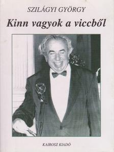 Szilágyi György - Kinn vagyok a viccből [antikvár]