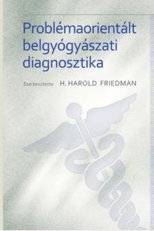 Friedman, H.Harold - Problémaorientált belgyógyászati diagnosztika