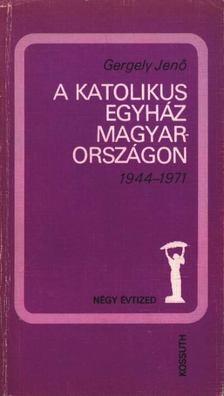 Gergely Jenő - A katolikus egyház Magyarországon 1944-1971 [antikvár]