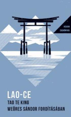 Lao-ce - Tao Te King - Weöres Sándor fordításában - Helikon Zsebkönyvek 27.