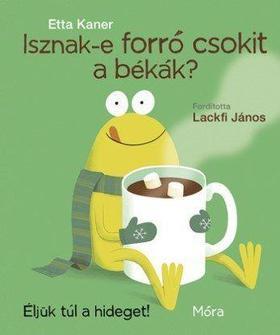 Etta Kaner - Isznak-e forró csokit a békák? - Éljük túl a hideget!