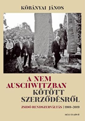 Köbányai János - A nem Auschwitzban kötött szerződésről - ZSIDÓ RENDSZERVÁLTÁS - 1989-2019