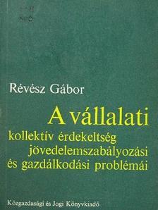 Révész Gábor - A vállalati kollektív érdekeltség jövedelemszabályozási és gazdálkodási problémái [antikvár]