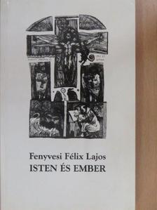 Fenyvesi Félix Lajos - Isten és ember (dedikált példány) [antikvár]