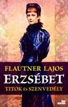 Flautner Lajos - Erzsébet - Titok és szenvedély [eKönyv: epub, mobi]