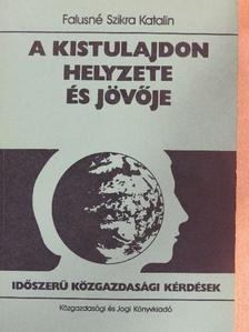 Falusné Szikra Katalin - A kistulajdon helyzete és jövője [antikvár]
