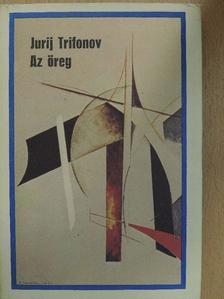 Jurij Trifonov - Az öreg [antikvár]