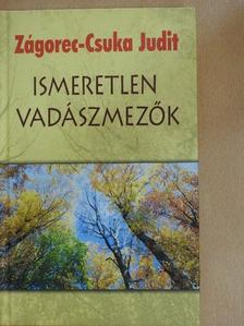 Zágorec-Csuka Judit - Ismeretlen vadászmezők [antikvár]