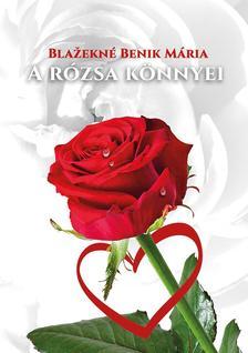 Blazekné Benik Mária - A rózsa könnyei