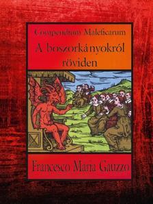 Francesco Maria Gauzzo - Compendium Maleficarum - A boszorkányokról röviden