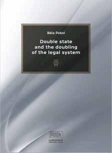 Pokol Béla - Double State and the Doubling of the Legal System [eKönyv: pdf, epub, mobi]