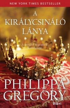 Philippa Gregory - A királycsináló lánya [eKönyv: epub, mobi]