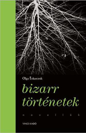 Olga Tokarczuk - Bizarr történetek