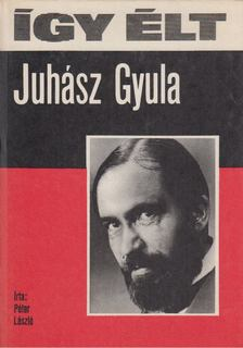 Péter László - Így élt Juhász Gyula [antikvár]